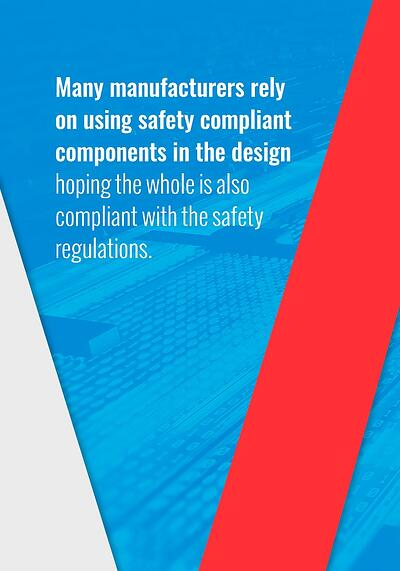 Many manufactuers rely on using safety compliant components in the design