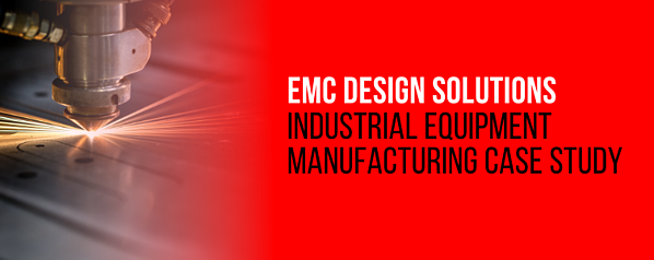 EMC Design Solutions Industrial Equipment Manufacturing Case Study